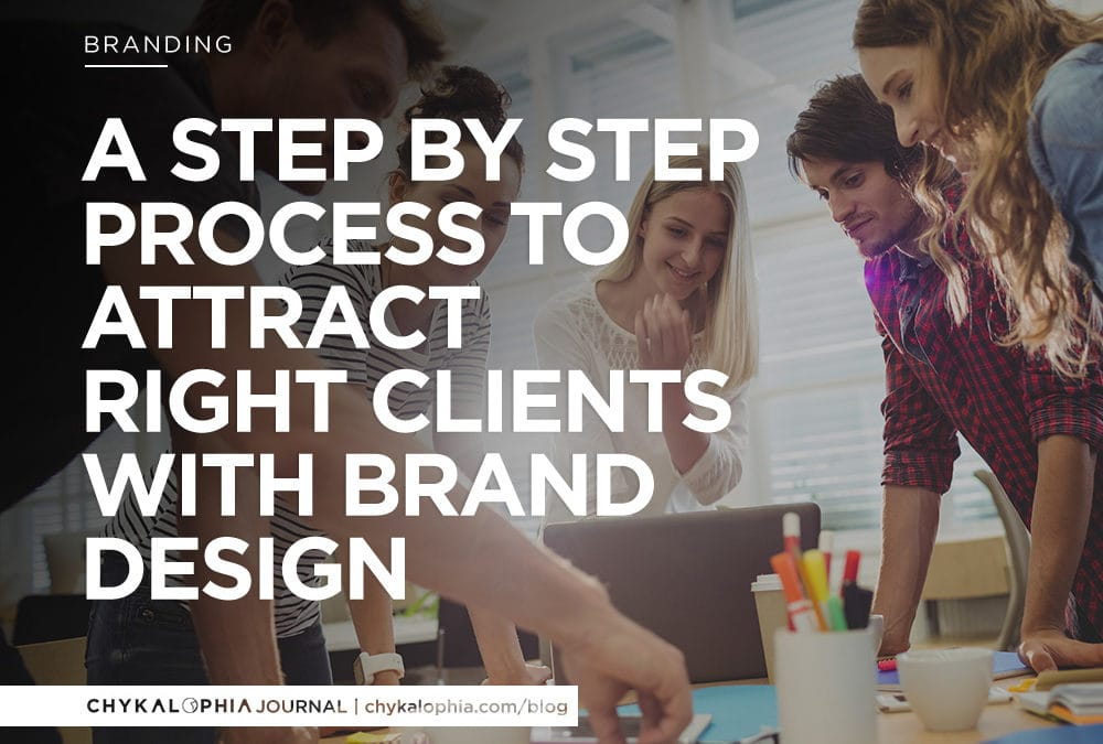 A Step by Step Process to Attract Right Clients With Brand Design