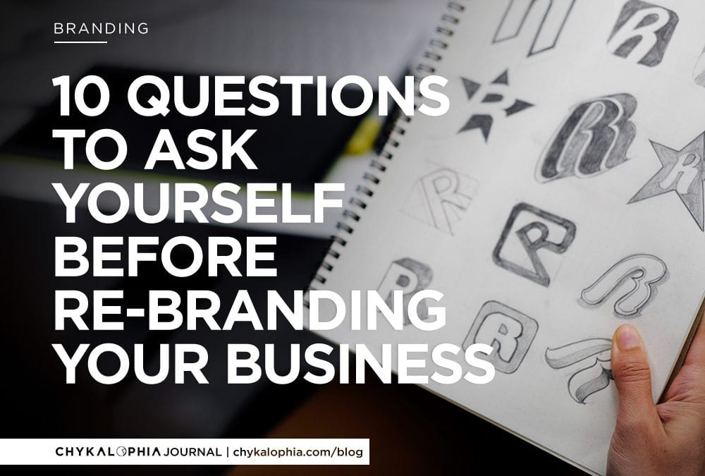10 Questions to Ask Yourself Before Re-Branding Your Business