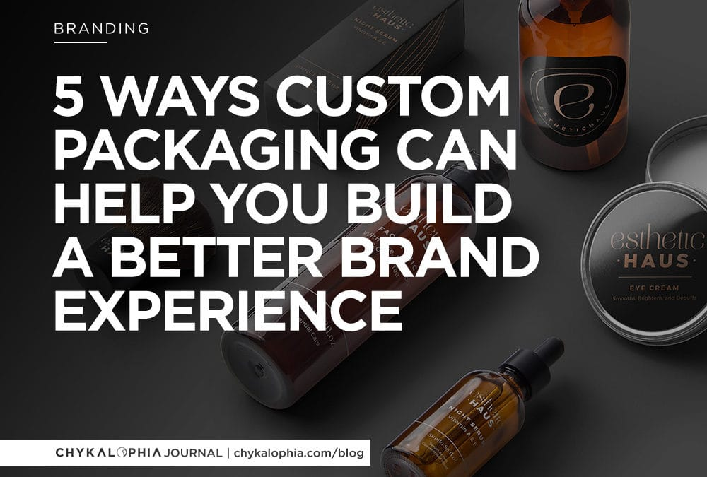 5 Ways Custom Packaging Can Help You Build a Better Brand Experience